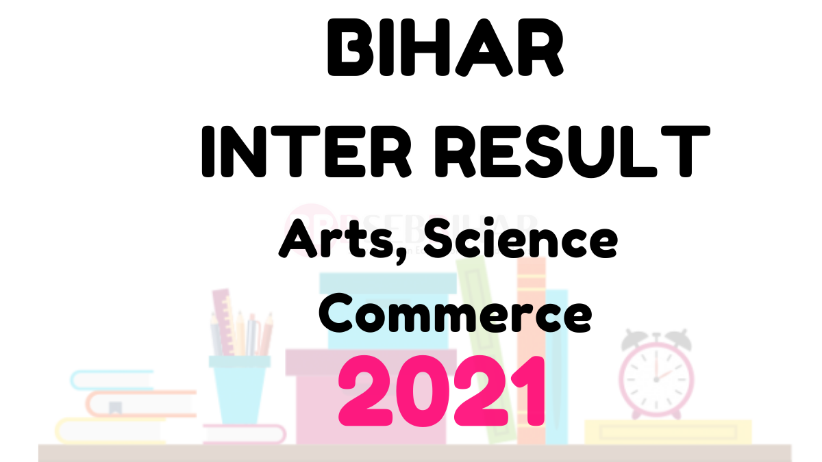 Bihar Board 12th Result 2021,bseb 12th result 2021, Bihar Board 12th Result 2021 BSEB 12th Result 2021 for Arts, Science & Commerce 2021